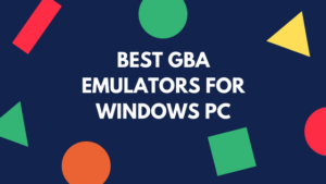 Best GBA Emulators For PC